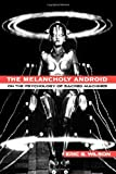 The Melancholy Android, Eric G. Wilson, 0791468461