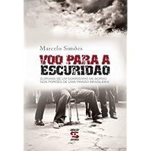 Voo Para a Escuridão. O Drama de Um Comissário de Bordo nos Porões de Uma Prisão Brasileira
