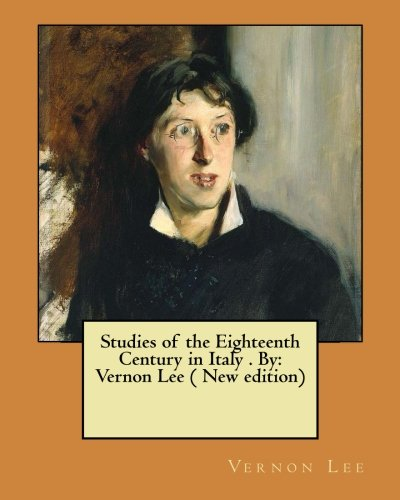 Studies of the Eighteenth Century in Italy . By: Vernon Lee ( New edition)