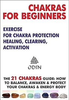 Chakras For Beginners - Man's Chakras - 21 Chakras: Hinduism, Shamanism, Slavic Tradition, Exercise For Chakra Protection, Healing, Clearing, Chakra Activation (The 21 Chakras Guide)