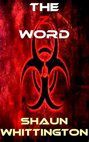 The Z Word (A Zombie Novel) by [Whittington, Shaun]