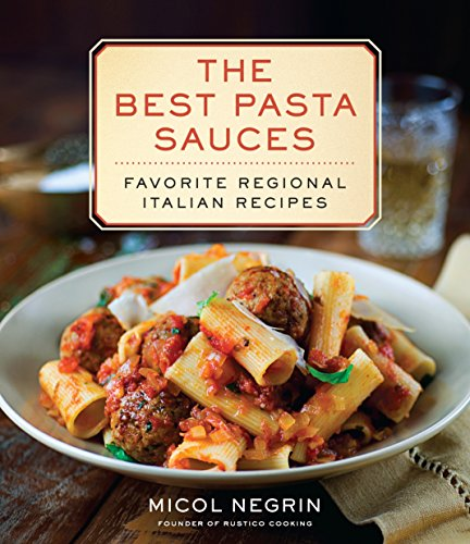The Best Pasta Sauces: Favorite Regional Italian Recipes: A Cookbook