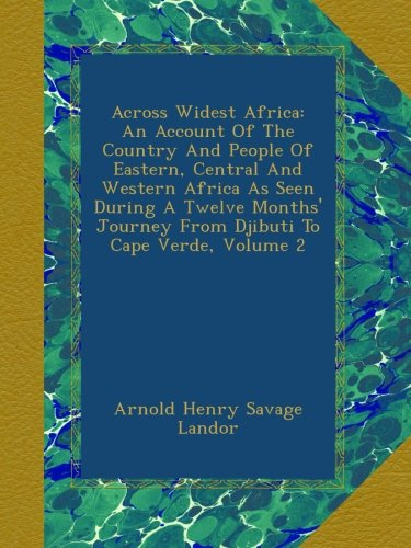 Read Online Across Widest Africa: An Account Of The Country And People Of Eastern, Central And Western Africa As Seen During A Twelve Months' Journey From Djibuti To Cape Verde, Volume 2 ebook