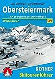 Obersteiermark: Mit oberösterreichischen Voralpen. 50 Skitouren zwischen Salzkammergut und Hochschwab. Mit GPS-Daten (Rother Skitourenführer)