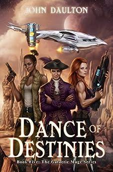 Dance of Destinies (The Galactic Mage Series Book 5) by [Daulton, John]