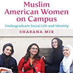 Muslim American Women on Campus: Undergraduate Social Life and Identity | Shabana Mir