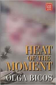 Heat of the Moment: Olga Bicos: 9781587241604: Amazon.com: Books