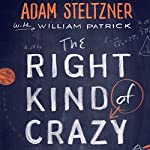 The Right Kind of Crazy: A True Story of Teamwork, Leadership, and High-Stakes Innovation | Adam Steltzner,William Patrick
