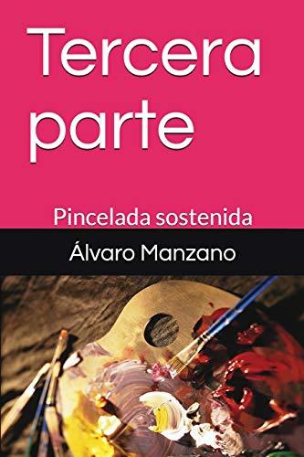 Tercera parte Pincelada sostenida  [Manzano, Álvaro] (Tapa Blanda)