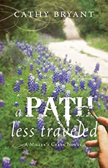 A PATH LESS TRAVELED (A Miller's Creek Novel Book 2) by [Bryant, Cathy]