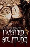 Twisted Solitude, M. C. Woodward, 0741498871