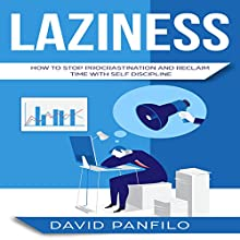 Laziness: How to Stop Procrastinating and Reclaim Time with Self-Discipline Audiobook by David Panfilo Narrated by Benjamin McLean