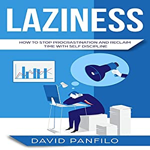 Laziness: How to Stop Procrastinating and Reclaim Time with Self-Discipline Audiobook