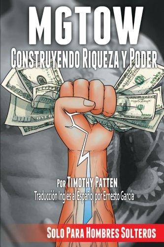 MGTOW Construyendo Riqueza y Poder (Spanish Edition) [Timothy Patten] (Tapa Blanda)