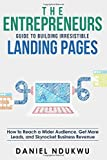 The Entrepreneurs Guide to Building Irresistible Landing Page: How to Reach a Wider Audience, Get More Leads, and Skyrocket Business Revenue (Like A Boss, Band 4)