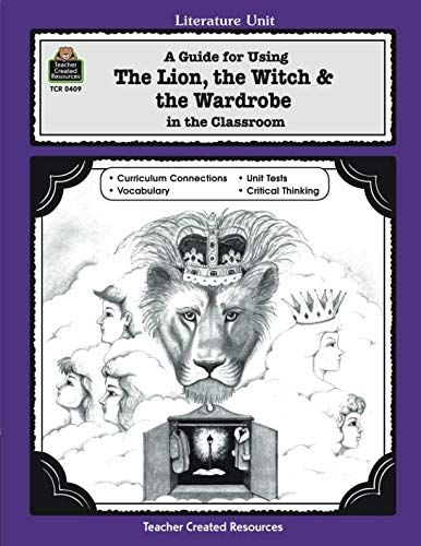 A Guide for Using The Lion, the Witch & the Wardrobe in the Classroom (Literature Unit) (The Lion The Witch And The Wardrobe Play)