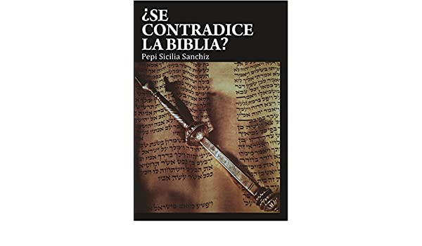 ¿SE CONTRADICE LA BIBLIA? (Spanish Edition) - Kindle edition by PEPI SICILIA SANCHIZ. Religion & Spirituality Kindle eBooks @ Amazon.com.