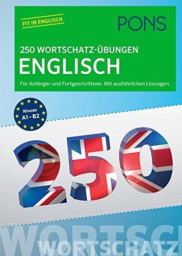 PONS 250 Wortschatz-Übungen Englisch: Für Anfänger und Fortgeschrittene. Mit ausführlichen Lösungen. (PONS 250 Grammatik-Übungen)