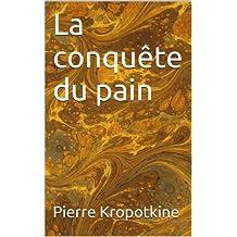 La conquête du pain (Essais t. 17) (French Edition)