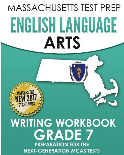 MASSACHUSETTS TEST PREP English Language Arts Writing Workbook Grade 7: Preparation for the Next-Generation MCAS Tests