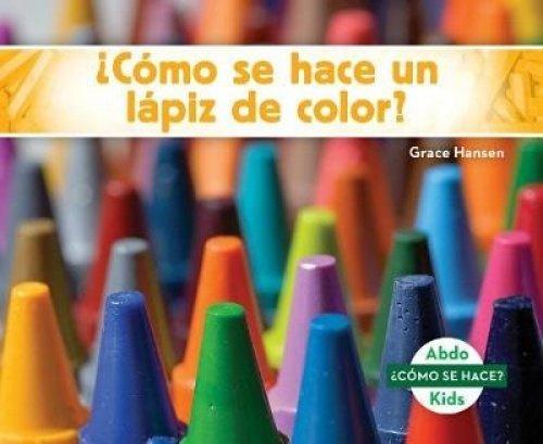 ¿cómo Se Hace Un Lápiz de Color? (How Is a Crayon Made?) (Spanish Version) (Cómo se hace?/How Is It Made?) (Spanish Edition)