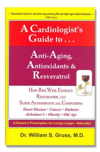 A Cardiologist's Guide to Anti-Aging, Antioxidants & Resveratrol