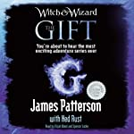 The Gift: Witch & Wizard, Book 2 | James Patterson,Ned Rust