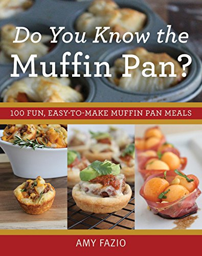 Do You Know the Muffin Pan?: 100 Fun, Easy-to-Make Muffin Pan Meals by Amy Fazio