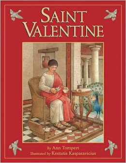 Saint Valentine: Ann Tompert, Kestutis Kasparavicius: 9781590781814:  Amazon.com: Books