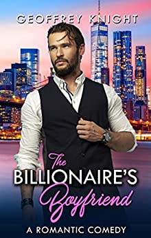 The Billionaire's Boyfriend by [Knight, Geoffrey]