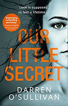 Our Little Secret: a gripping psychological thriller with a shocking twist from bestselling author Darren O'Sullivan by [O'Sullivan, Darren]