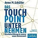 Das Touchpoint-Unternehmen: Mitarbeiterführung in unserer neuen Businesswelt Hörbuch von Anne M. Schüller Gesprochen von: Sabine Godec, Gilles Karolyi