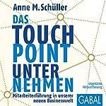 Das Touchpoint-Unternehmen: Mitarbeiterführung in unserer neuen Businesswelt | Anne M. Schüller