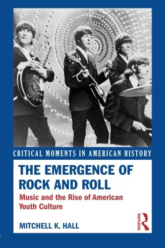 - The Emergence of Rock and Roll: Music and the Rise of American Youth Culture (Critical Moments in American History)