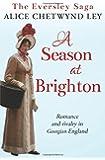 A Season at Brighton: Romance and rivalry in Georgian England (The Eversley Saga)