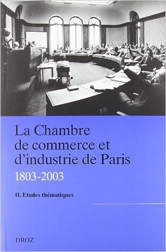 Read Online La chambre de commerce et d'industrie de Paris (1803-2003) : Tome 2, Etudes thématiques pdf, epub ebook
