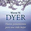 Nuevos pensamientos para una vida mejor [Change Your Thoughts - Change Your Life]: La sabiduría del tao Audiobook by Wayne W. Dyer Narrated by Miguel Ángel Álvarez