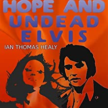 Hope and Undead Elvis Audiobook by Ian Thomas Healy Narrated by Kathy Garner