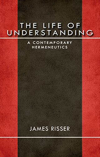 The Life of Understanding: A Contemporary Hermeneutics (Studies in Continental Thought)