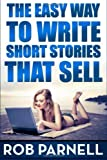 The Easy Way to Write Short Stories That Sell, Rob Parnell, 1499373236