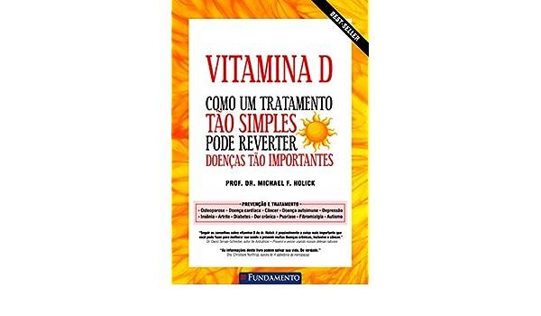 Vitamina D. Como Um Tratamento Tao Simples Pode Reverter Doenças Tão Importantes (Em Portuguese do Brasil): Michael F. Holick: 9788539505593: Amazon.com: ...