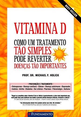 Vitamina D. Como Um Tratamento Tão Simples Pode Reverter Doenças Tão Importantes