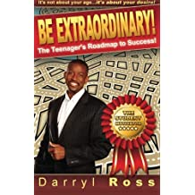 Be Extraordinary: The Teenager's Roadmap to Success!