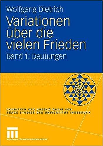 Variationen über die vielen Frieden: Band 1: Deutungen (Schriften des UNESCO Chair for Peace Studies der Universität Innsbruck)