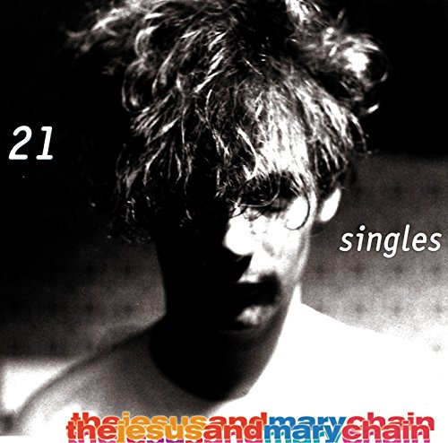 21 Singles (The Jesus And Mary Chain Damage And Joy)