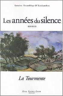 Les années du silence, tome 1 : Dans la tourmente par Tremblay-d'Essiambre