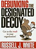 Debunking the Designated Decoy, Russell J. White, 0966279808