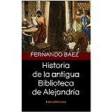 Historia de la antigua Biblioteca de Alejandría: Falero Ediciones (Spanish Edition)