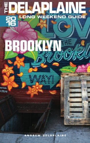 BROOKLYN – The Delaplaine 2016 Long Weekend Guide (Long Weekend Guides)