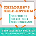 Childhood Self-Esteem: Hypnosis Help for Increased Self-Confidence & Self-Worth Speech by Joel Thielke Narrated by Annie James
